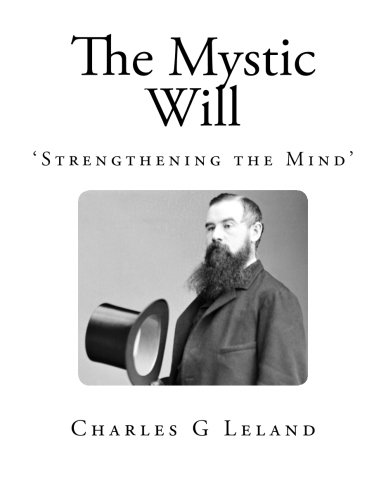 9781492248873: The Mystic Will (A Method of Developing and Strengthening the Faculties of The Mind, Through the Awakened Will, by a Simple, Scientific Process possible to any Person of Ordinary Intelligence)