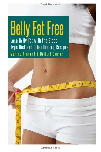 9781492249573: Belly Fat Free: Lose Belly Fat with the Blood Type Diet and Other Dieting Recipe