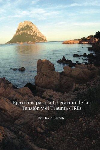 9781492250920: Ejercicios para la Liberación de la Tensión y el Trauma (TRE): Un Nuevo y Revolucionario Método para Recuperarse del Estrés y el Trauma. (Spanish Edition)