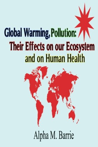 9781492250975: Global Warming, Pollution: Their Effects on our Ecosystem and on Human Health