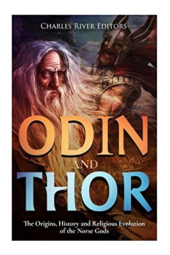 9781492252061: Odin and Thor: The Origins, History and Religious Evolution of the Norse Gods