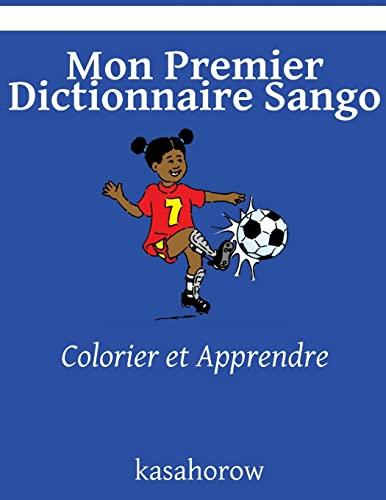 9781492253594: Mon Premier Dictionnaire Sango: Colorier et Apprendre (kasahorow Français Sango) (French Edition)