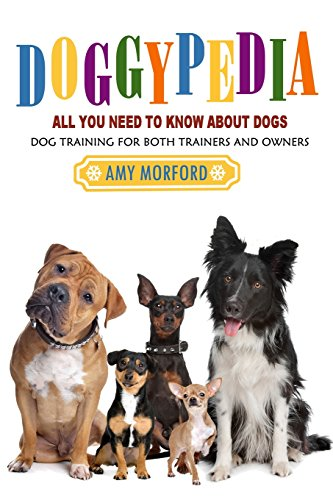 DoggyPedia: All You Need To Know About Dogs: Dog Training For Both Trainers and Owners: Morford, ...
