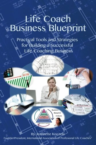 9781492255222: Life Coach Business Blueprint: Practical Tools and Strategies for Building a Successful Life Coaching Business