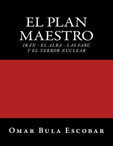 9781492255543: El Plan Maestro: Irán - El Alba - Las Farc y El Terror Nuclear (Spanish Edition)