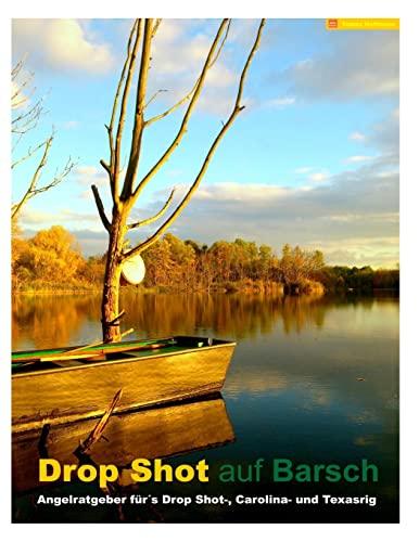 9781492256687: Drop Shot auf Barsch: Angelratgeber für´s Drop Shot-, Carolina- und Texasrig (German Edition)