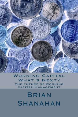 9781492257943: Working Capital - What's Next?: The future of working capital management