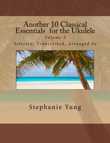 9781492258360: Another 10 Classical Essentials for the Ukulele: Volume 2