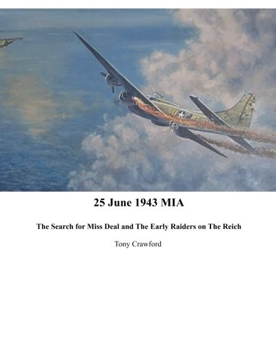 25 June 1943 MIA The Search for Miss Deal and The Early Raiders on The Reich: Crawford, Tony