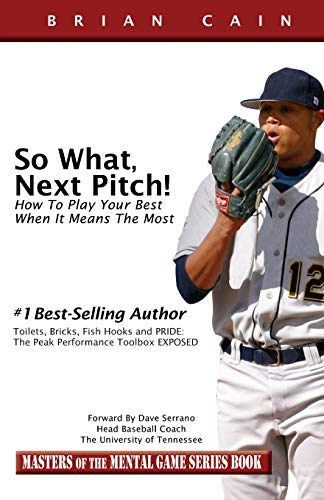 So What, Next Pitch!: How To Play Your Best When It Means The Most (Masters of the Mental Game): ...