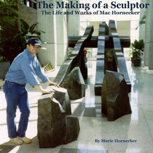 9781492261872: The Making of a Sculptor The Life and Works of Mac Hornecker