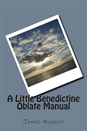 A Little Benedictine Oblate Manual: Nugent, James