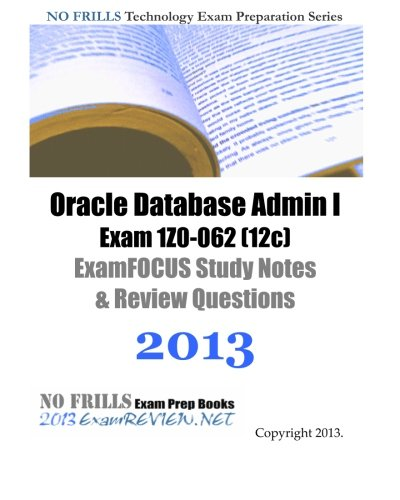 9781492263128: Oracle Database Admin I Exam 1Z0-062 (12c) ExamFOCUS Study Notes & Review Questions 2013