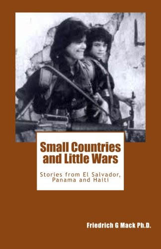 9781492263685: Small Countries and Little Wars: Stories from El Salvador, Panama and Haiti
