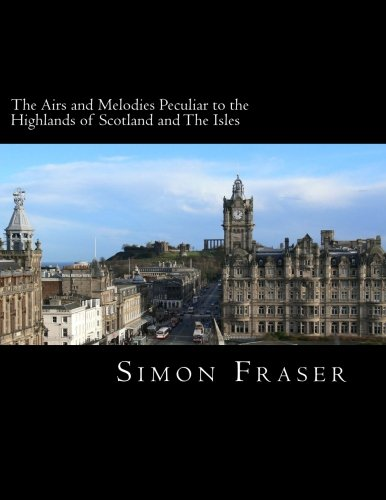 9781492263814: The Airs and Melodies Peculiar to the Highlands of Scotland and The Isles