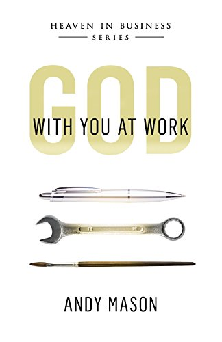 God With You at Work (Heaven in Business) (Volume 1)
