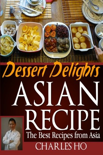 9781492265344: ASIAN RECIPE >>dessert delights<<: The Best Recipes From Asia