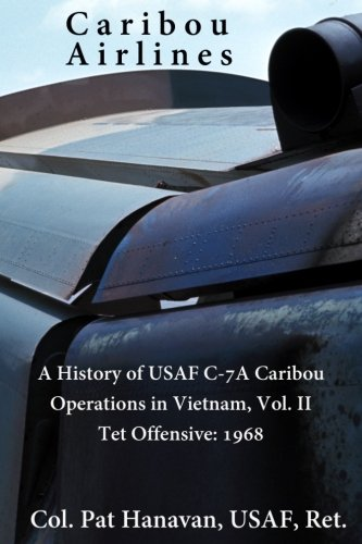 9781492266273: Caribou Airlines: A History of USAF C-7A Caribou Operations in Vietnam: Volume II: Tet Offensive - 1968 (Volume 2)