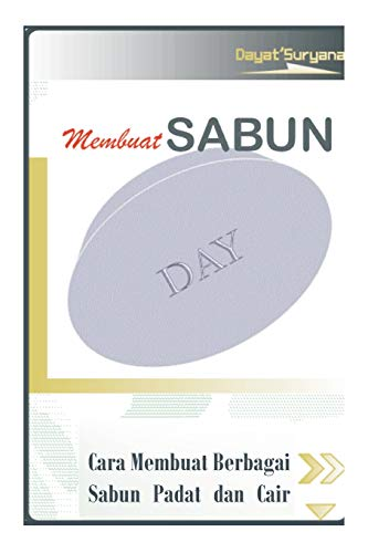 Cara Membuat Sabun: Cara Praktis Membuat Sabun: Suryana, Dayat