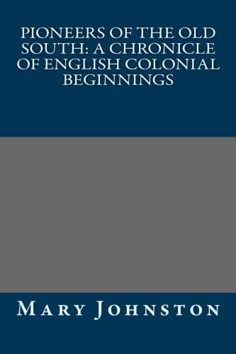 9781492267195: Pioneers of the Old South: A Chronicle of English Colonial Beginnings