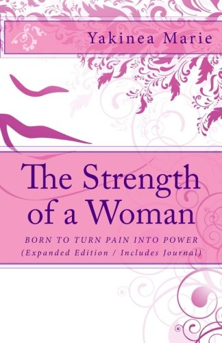 9781492267249: The Strength of a Woman: Born to Turn Pain into Power (Expanded Edition / Includes Journal)