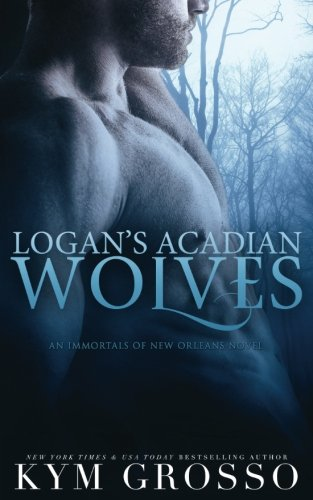 9781492267799: Logan's Acadian Wolves: Immortals of New Orleans, Book 4 (Volume 4)