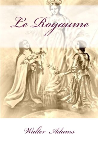 9781492268697: Le Royaume: My Devotion to Traditional French Catholicism and the Renaissance of Catholic France