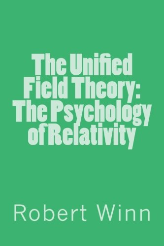 9781492269885: The Unified Field Theory: The Psychology of Relativity