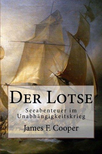 Der Lotse: Seeabenteuer im Unabhaengigkeitskrieg (German Edition): James Fenimore Cooper