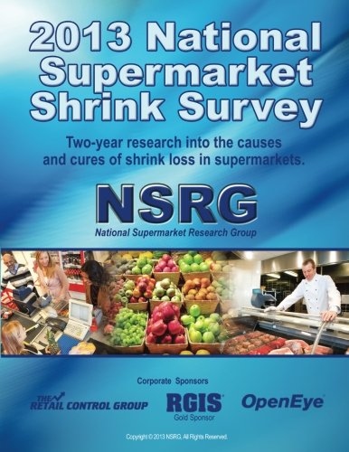 9781492275060: 2013 National Supermarket Shrink Survey: Two-year research into the causes & cures of shrink loss in supermarkets. (Supermarket Shrink Control)