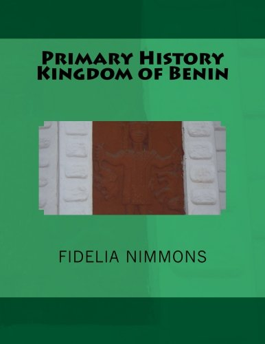 9781492277071: Primary History Kingdom of Benin: The complete volume: Volume 3 (Kingdom of Benin history)