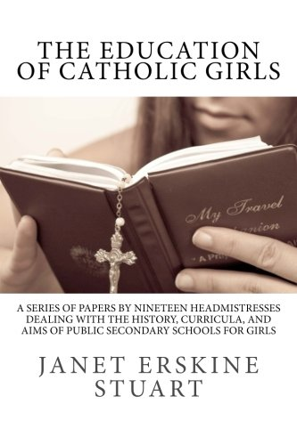 9781492277828: The Education of Catholic Girls: A Series of Papers by Nineteen Headmistresses dealing with the History, Curricula, and Aims of Public Secondary Schools for Girls