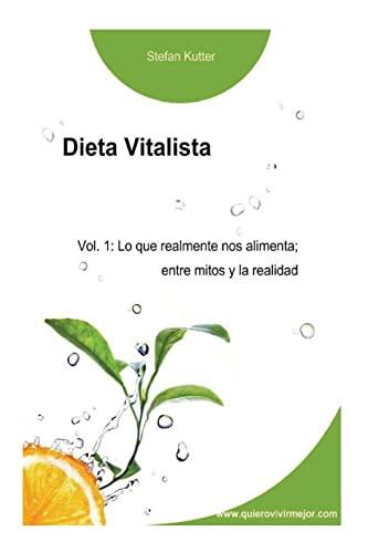 9781492277934: Dieta Vitalista Vol. 1: lo que realmente nos alimenta; entre mitos y la realidad: Volume 1