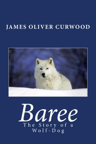 9781492282235: Baree: The Story of a Wolf-Dog