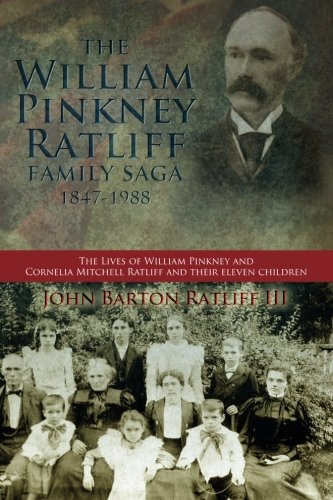 The William Pinkney Ratliff Family Saga 1847-1988: The Lives of William Pinkney and Cornelia ...