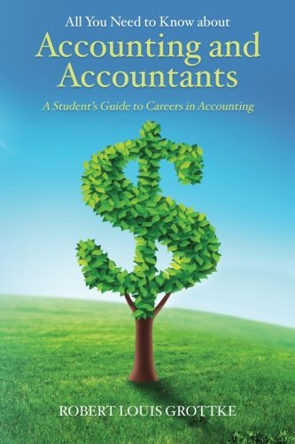 9781492283676: All You Need to Know about Accounting and Accountants: A Student's Guide to Careers in Accounting