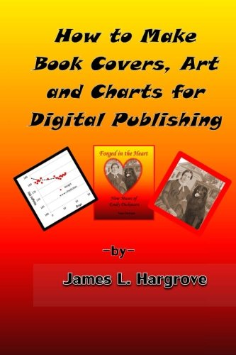 9781492286028: How to Make Book Covers, Art and Charts for Digital Publishing: Keep It Simple, Make It Pay!