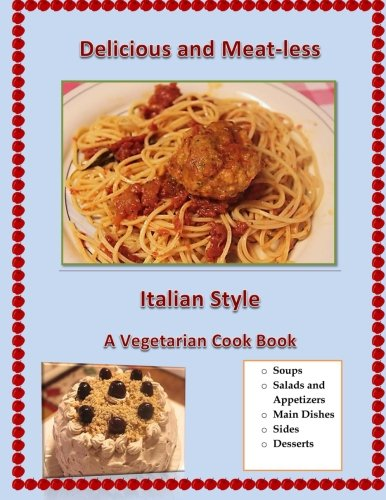 9781492287377: Delicious and Meat-Less, Italian Style: A Vegetarian Cook Book
