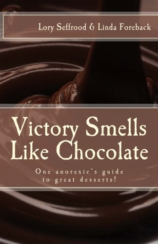 9781492288473: Victory Smells Like Chocolate: One anorexic's guide to great desserts!