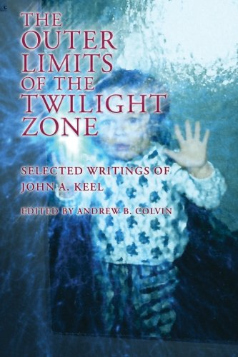 The Outer Limits of the Twilight Zone: Selected Writings of John A. Keel: Keel, John A.