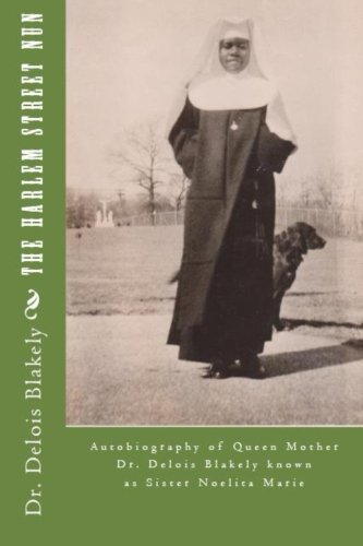 9781492289678: The Harlem Street Nun: Autobiography of Queen Mother Dr. Delois Blakely (Volume 1)