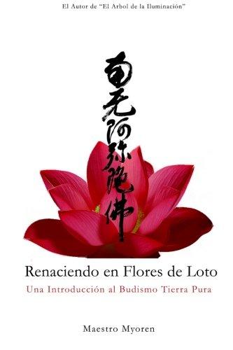 9781492290353: Renaciendo en Flores de Loto: Una Introducción al Budismo Tierra Pura (Spanish Edition)