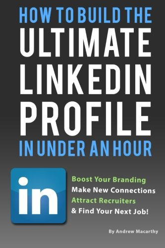 9781492291138: How To Build the ULTIMATE LinkedIn Profile In Under An Hour: Boost Your Branding