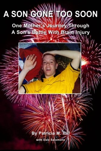 A Son Gone Too Soon: One Mother's Journey Through A Son's Battle With Brain Injury: Hill,...