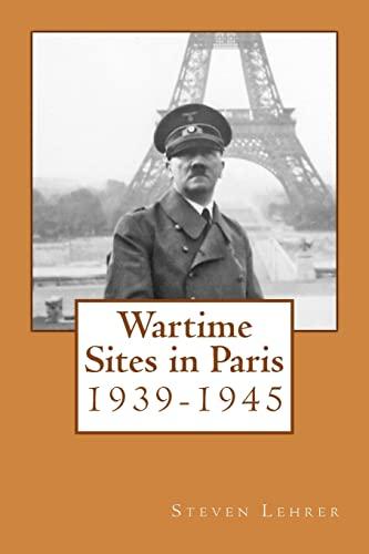 Wartime Sites in Paris: 1939-1945: Lehrer, Steven