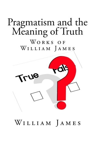 9781492292968: Pragmatism and the Meaning of Truth (Works of William James)
