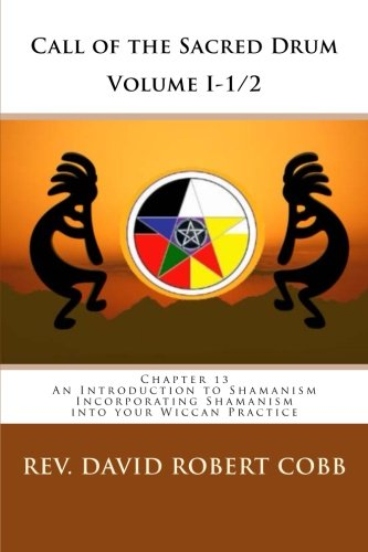 9781492298427: Call of the Sacred Drum Volume 1 1/2: Chapter 13 An Introduction to Shamanism Incorporating Shamanism into your Wiccan Practice