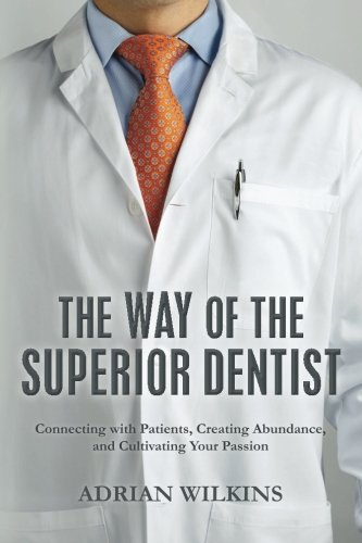 The Way of the Superior Dentist: Connecting with Patients, Creating Abundance, and Cultivating your...