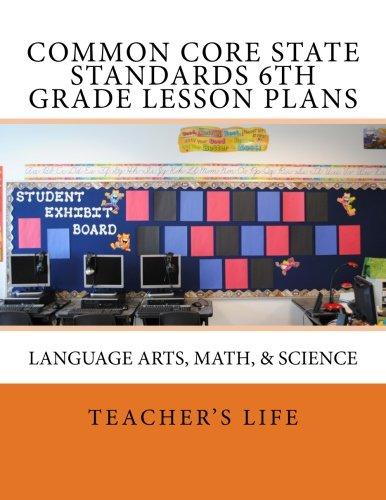 9781492303244: Common Core State Standards 6th Grade Lesson Plans: Language Arts, Math, & Science