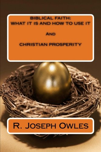 9781492307365: BIBLICAL FAITH: WHAT IT IS AND HOW TO USE IT And CHRISTIAN PROSPERITY